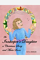 The Innkeeper's Daughter: a Christmas Story and Music Score Kindle Edition