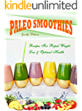 Paleo Smoothies: Recipes For Rapid Weight Loss & Optimal Health