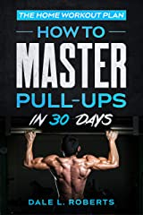 The Home Workout Plan: How to Master Pull-Ups in 30 Days (Fitness Short Reads Book 2) Kindle Edition