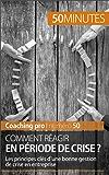 Comment réagir en période de crise ?: Les principes clés d'une bonne gestion de crise en entreprise (Coaching pro t. 50)