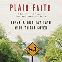 Plain Faith: A True Story of Tragedy, Loss and Leaving the Amish