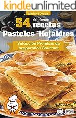 54 DELICIOSAS RECETAS - PASTELES HOJALDRES: Selección Premium de preparados Gourmet (Colección Los Elegidos del Chef)