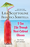 I See Life Through Rosé-Colored Glasses: True Stories and Confessions