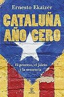 Cataluña Año Cero: El Proceso El Juicio Y La