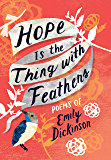 Hope Is the Thing with Feathers: Poems of Emily Dickinson