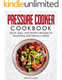 Pressure Cooker Cookbook: Quick, Easy, and Healthy Recipes for Nourishing and Delicious Meals