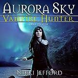 True North: Aurora Sky: Vampire Hunter, Volume 6