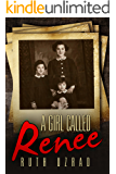 A Girl Called Renee: The Incredible True Story of a WW2 Jewish Holocaust Survivor