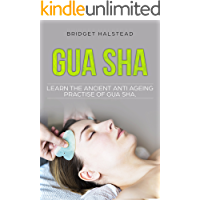 Gua Sha: Learn the Ancient Anti Ageing Practise of Gua Sha.: You don't need pills and creams for everything. Learn how to utilise your body's built-in resources using Gua Sha.