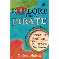 Explore Like a Pirate: Engage, Enrich, and Elevate Your Learners with Gamification and Game-inspired Course Design (English Edition)