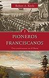 Pioneros franciscanos. Tres aventureros en el Oeste: 127 (Arcaduz)