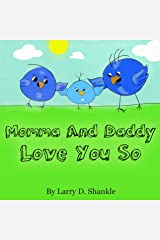 Children's books : Momma and Daddy Love You So - (Illustrated Picture Book for ages 0-4) Bedtime Stories for Kids, Beginner readers,Children's books about ... Kids) (Momma and Daddy Love you Series 1) Kindle Edition