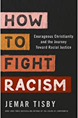 How to Fight Racism: Courageous Christianity and the Journey Toward Racial Justice Kindle Edition