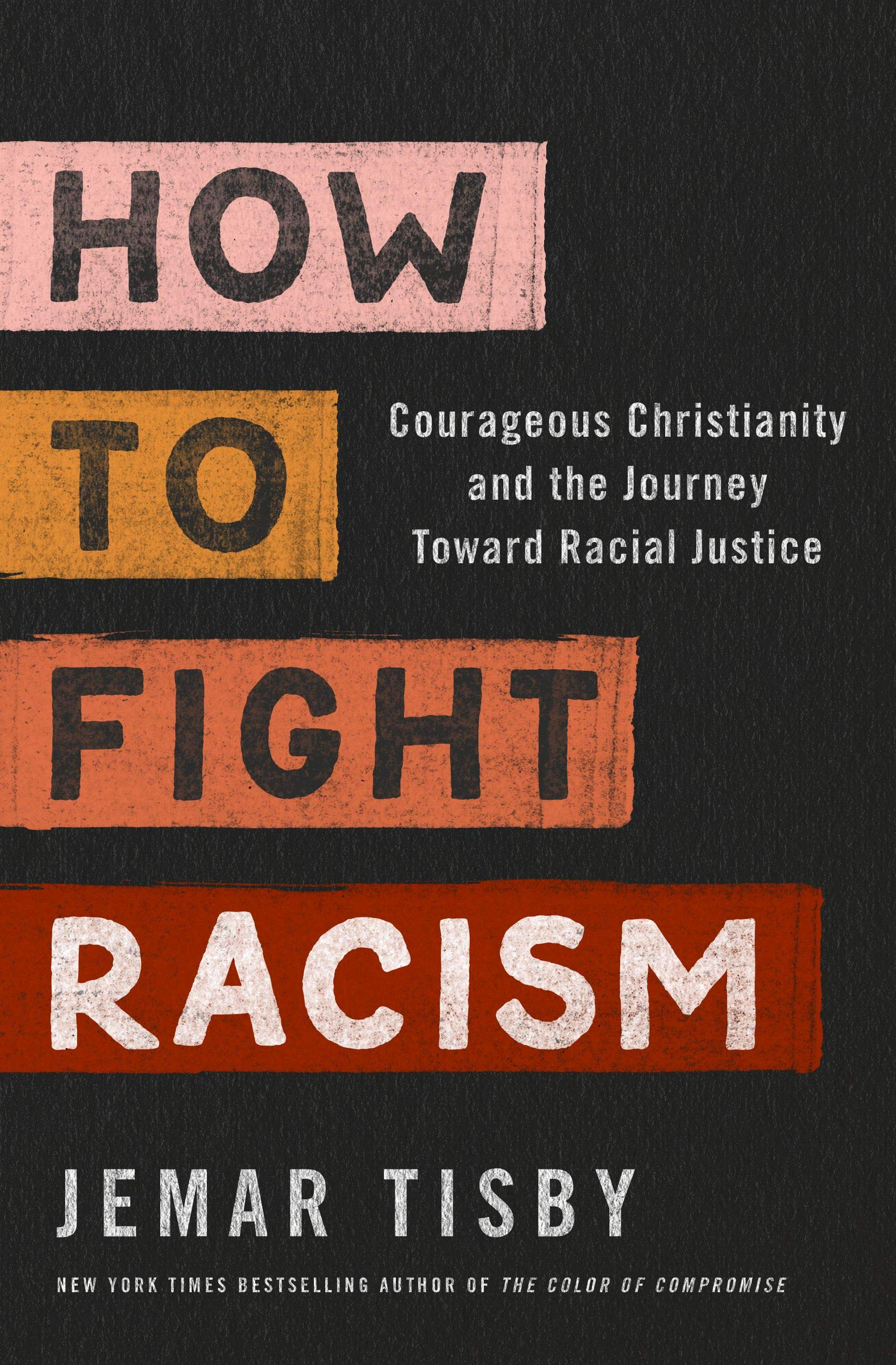 How to Fight Racism: Courageous Christianity and the Journey Toward Racial  Justice: Tisby, Jemar: Amazon.com: Books