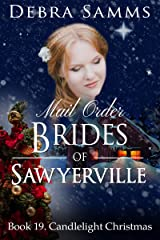 MAIL ORDER BRIDE: Candlelight Christmas -- Sweet Historical Western Romance (Sawyerville Mail Order Brides Series - Book 19) Kindle Edition