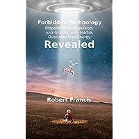Forbidden Technology Revealed: Propellantless Propulsion,  Anti-Gravity, Anti-Inertia,  Overunity Free Energy
