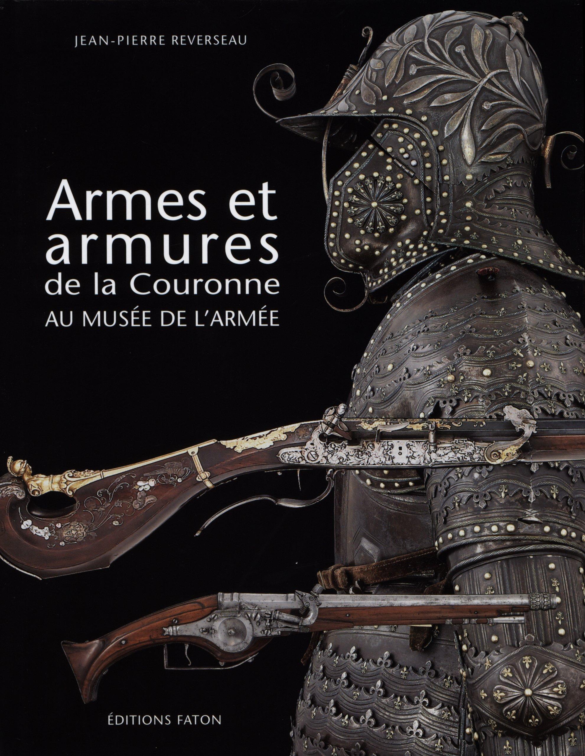 Armes Et Armures Dela Couronne Au Musee De L Armee Jean