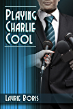 Playing Charlie Cool (Trager Family Secrets Book 3)