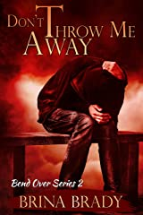 Don't Throw Me Away (Bend Over Series Book 2) Kindle Edition