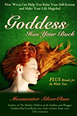 Goddess Has Your Back: How Wicca Can Help You  Raise Your Self-Esteem and Make Your Life Magickal Kindle Edition
