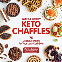 Sweet & Savory Keto Chaffles:75 Delicious Treats for Your Low-Carb Diet