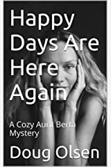 Happy Days Are Here Again: A Cozy Aunt Berta Mystery (The Nelson Mysteries Book 13) Kindle Edition