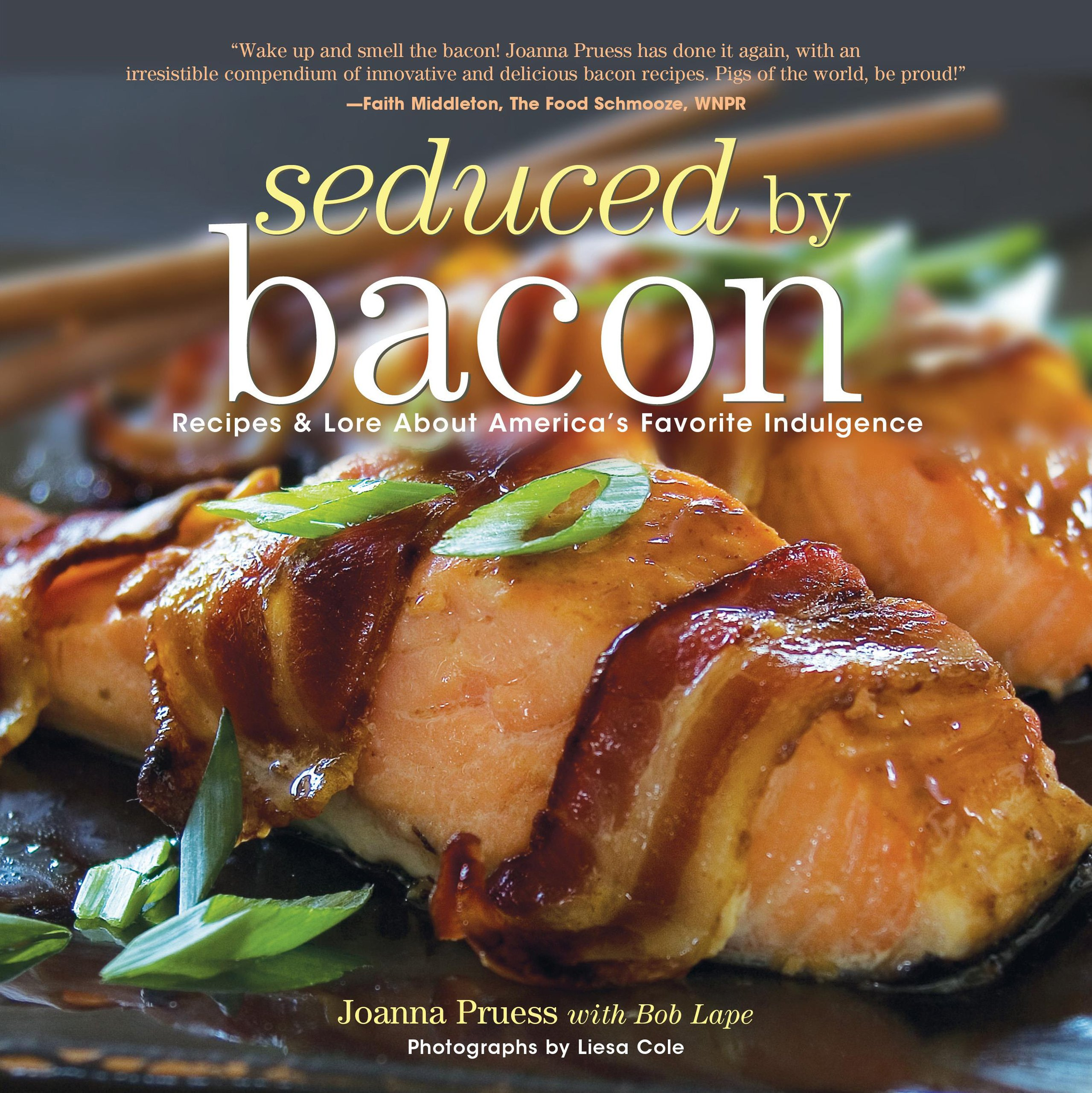 Seduced by Bacon: Recipes & Lore About America's Favorite Indulgence PDF