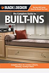 The Complete Guide to Built-Ins: Complete Plans for Custom Cabinets, Shelving, Seating & More (Black & Decker Complete Guide) Paperback