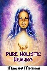 Pure Holistic Healing Kindle Edition