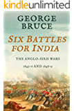 Six Battles for India: Anglo-Sikh Wars, 1845-46 and 1848-49