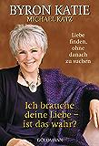 Ich brauche deine Liebe - ist das wahr?: Liebe finden, ohne danach zu suchen (German Edition)