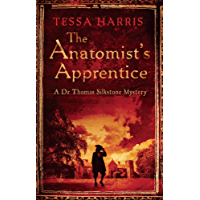 The Anatomist's Apprentice: a gripping mystery that combines the intrigue of CSI with 18th-century history (Dr Thomas Silkstone Mysteries)
