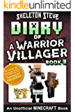 Diary of a Minecraft Warrior Villager - Book 3: Unofficial Minecraft Books for Kids, Teens, & Nerds - Adventure Fan Fiction Diary Series (Skeleton Steve ... Villager Adventure) (English Edition)