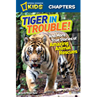 National Geographic Kids Chapters: Tiger in Trouble!: and More True Stories of Amazing Animal Rescues (NGK Chapters) (English Edition)