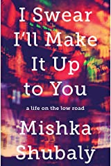 I Swear I'll Make It Up to You: A Life on the Low Road Kindle Edition