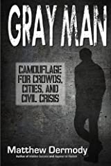 Gray Man: Camouflage for Crowds, Cities, and Civil Crisis Kindle Edition