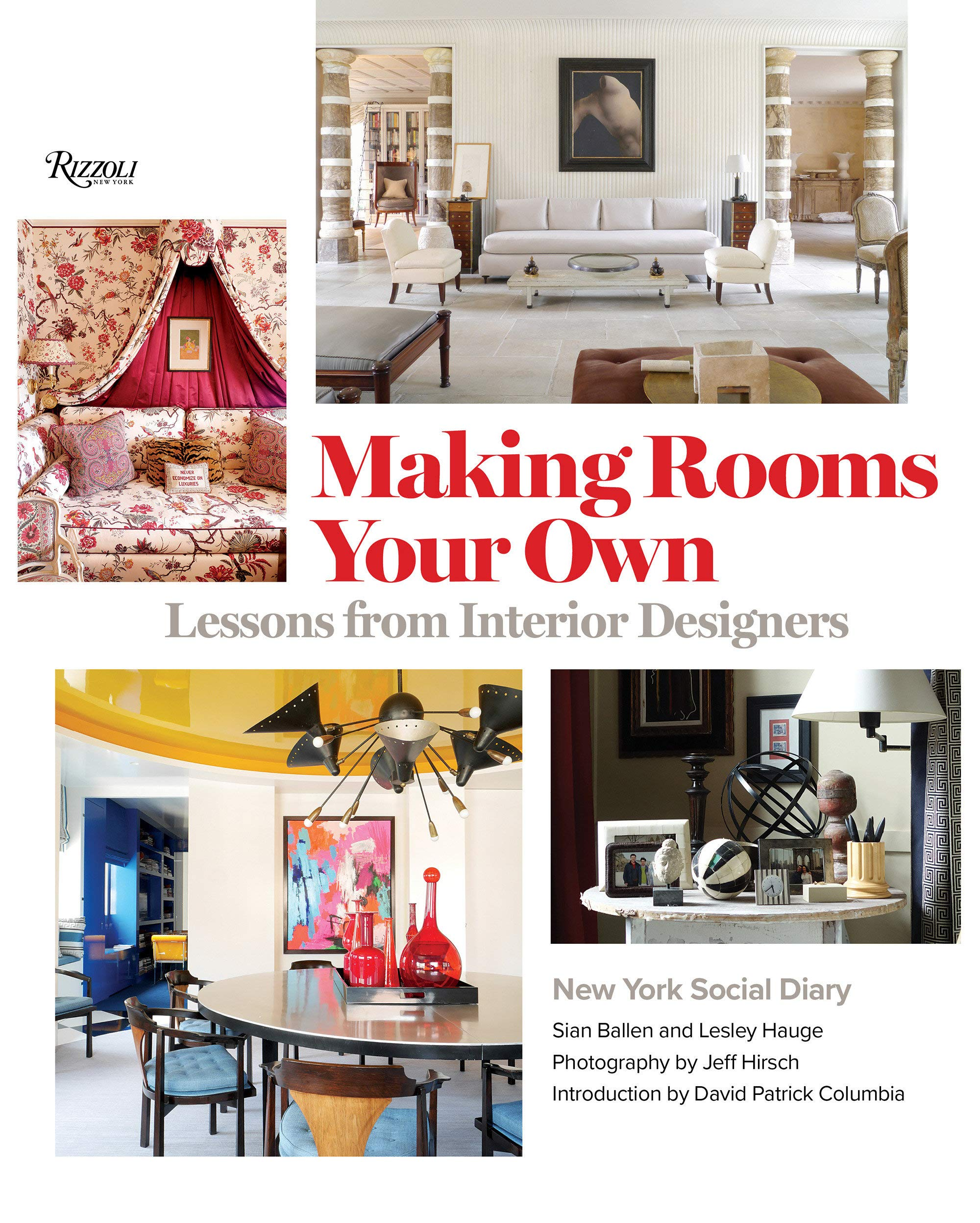 Making Rooms Your Own Lessons From Interior Designers Editors Of New York Social Diary Ballen Sian Hauge Lesley Hirsch Jeff Columbia David Patrick 9780847866335 Amazon Com Books