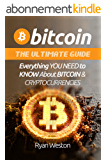 Bitcoin: The Ultimate Guide: Everything You Need to Know About Bitcoin & Cryptocurrencies (Mastering Bitcoin, Bitcoin Book 1, Bitcoin Mining,  Blockchain ... Bitcoin Investing) (English Edition)