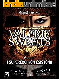 Valerie Sweets - Parte II: I supereroi non esistono