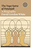 The Yoga Sutra of Patanjali: A Biography (Lives of Great Religious Books Book 19) (English Edition)