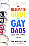 The Ultimate Guide for Gay Dads: Everything You Need to Know About LGBTQ Parenting But Are (Mostly) Afraid to Ask