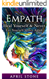 Empath: Heal Yourself and Never Let Yourself Suffer Again (April Stone - Spirituality Book 10)