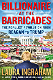 Billionaire at the Barricades: The Populist Revolution from Reagan to Trump: 1