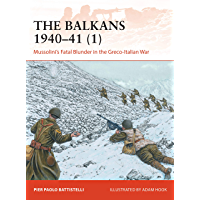 The Balkans 1940–41 (1): Mussolini's Fatal Blunder in the Greco-Italian War (Campaign)