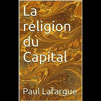 La religion du Capital (Essais t. 24) (French Edition)
