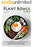 Plant Bowls Cookbook: An easy, step by step guide to making your own plant bowls! Hundreds of recipes with vegetarian…