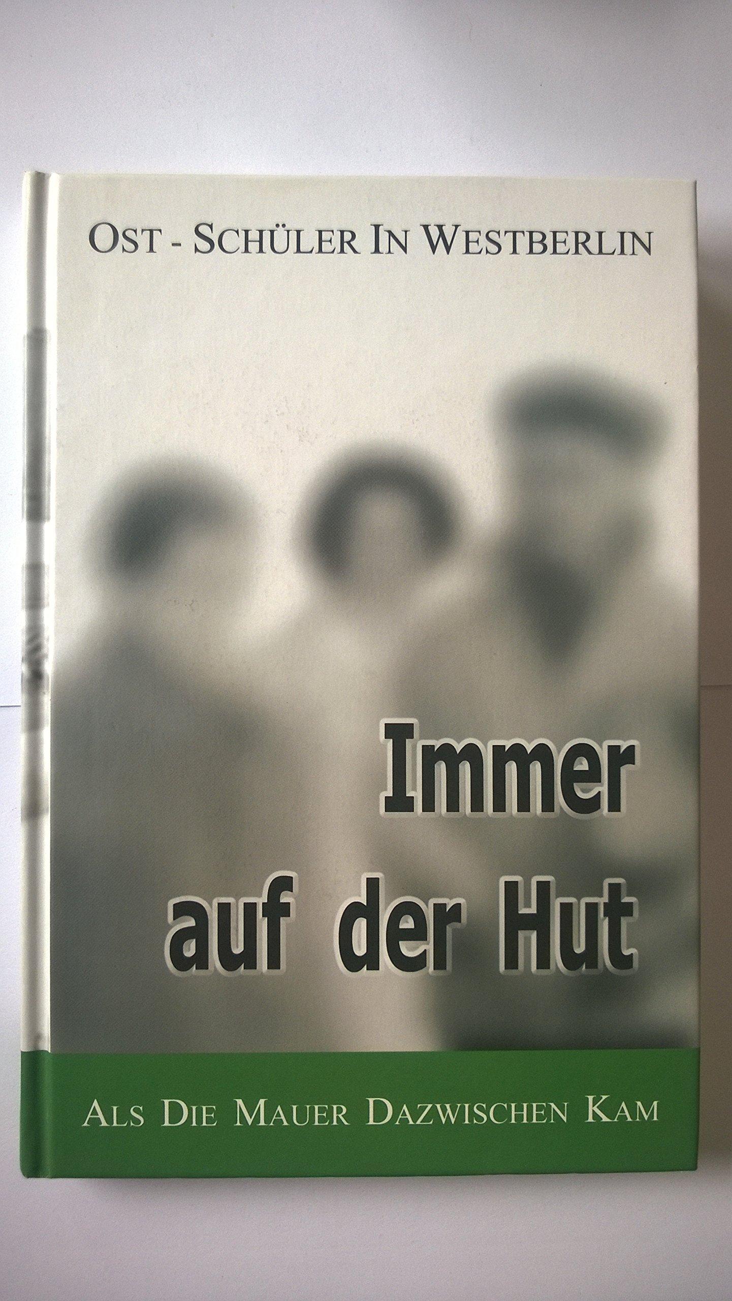 Immer auf der Hut: Ostschüler in Westberlin - Als die Mauer dazwischen kam