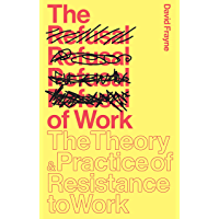 The Refusal of Work: The Theory and Practice of Resistance to Work