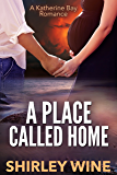 A Place Called Home (A Katherine Bay Romance Book 4)