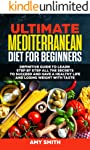 The Ultimate Mediterranean Diet for Beginners: Definitive Guide to Learn Step by Step All the Secrets to Succeed and Have...
